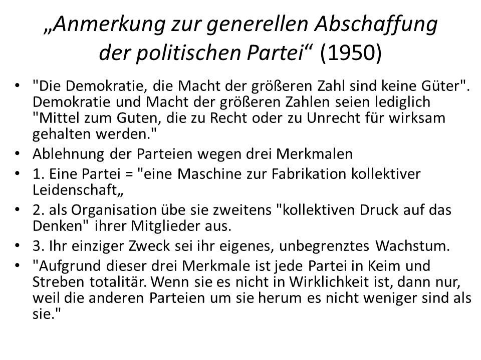 """""""Anmerkung zur generellen Abschaffung der politischen Partei (1950) Die Demokratie, die Macht der größeren Zahl sind keine Güter ."""