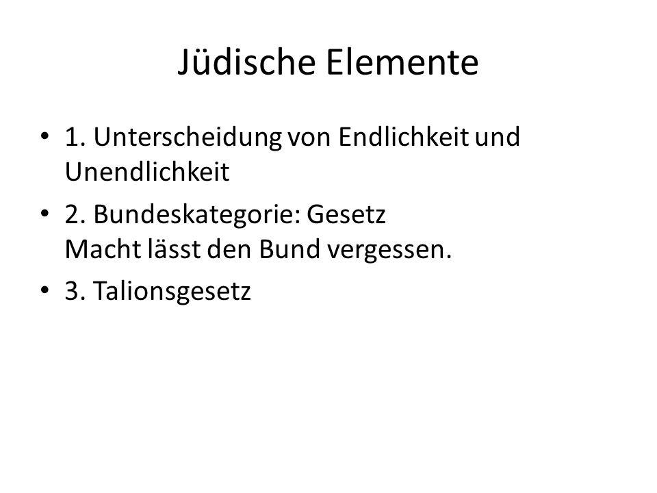 Jüdische Elemente 1. Unterscheidung von Endlichkeit und Unendlichkeit 2.