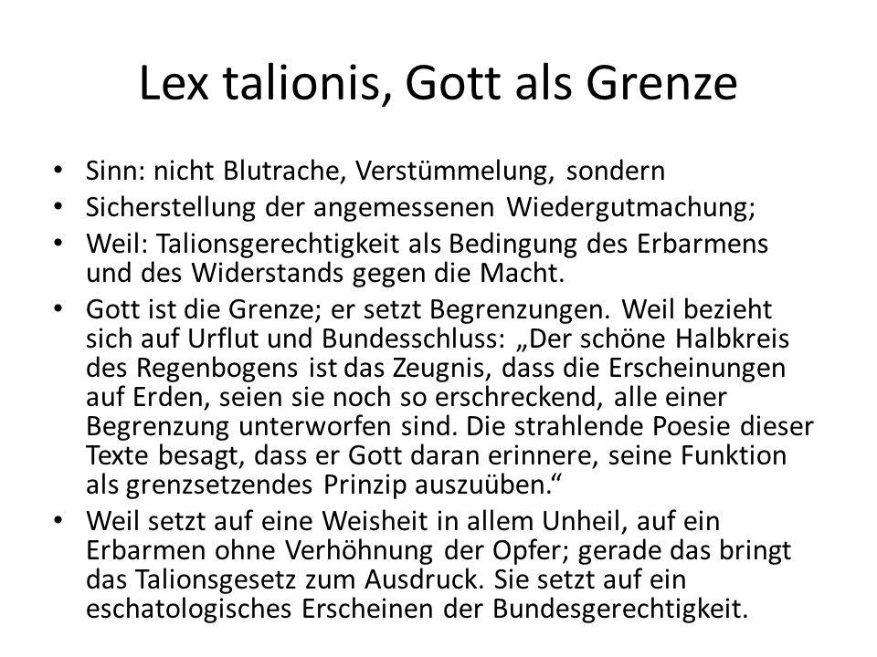 Lex talionis, Gott als Grenze Sinn: nicht Blutrache, Verstümmelung, sondern Sicherstellung der angemessenen Wiedergutmachung; Weil: Talionsgerechtigkeit als Bedingung des Erbarmens und des Widerstands gegen die Macht.