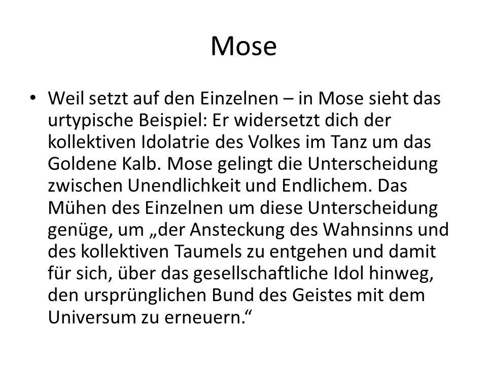 Mose Weil setzt auf den Einzelnen – in Mose sieht das urtypische Beispiel: Er widersetzt dich der kollektiven Idolatrie des Volkes im Tanz um das Goldene Kalb.