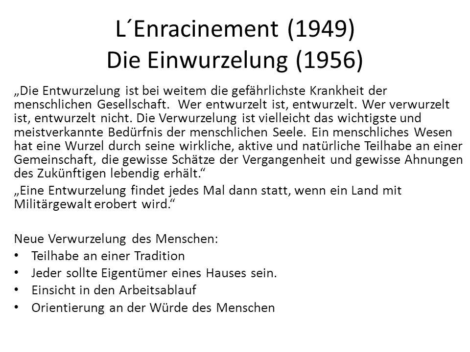 """L´Enracinement (1949) Die Einwurzelung (1956) """"Die Entwurzelung ist bei weitem die gefährlichste Krankheit der menschlichen Gesellschaft."""
