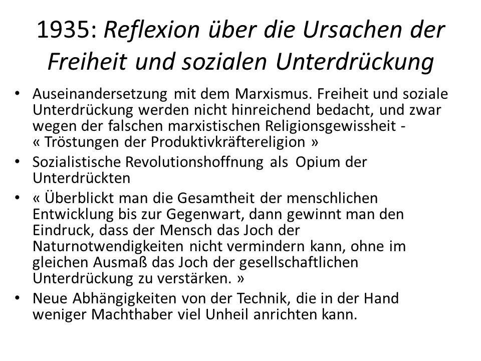 1935: Reflexion über die Ursachen der Freiheit und sozialen Unterdrückung Auseinandersetzung mit dem Marxismus.