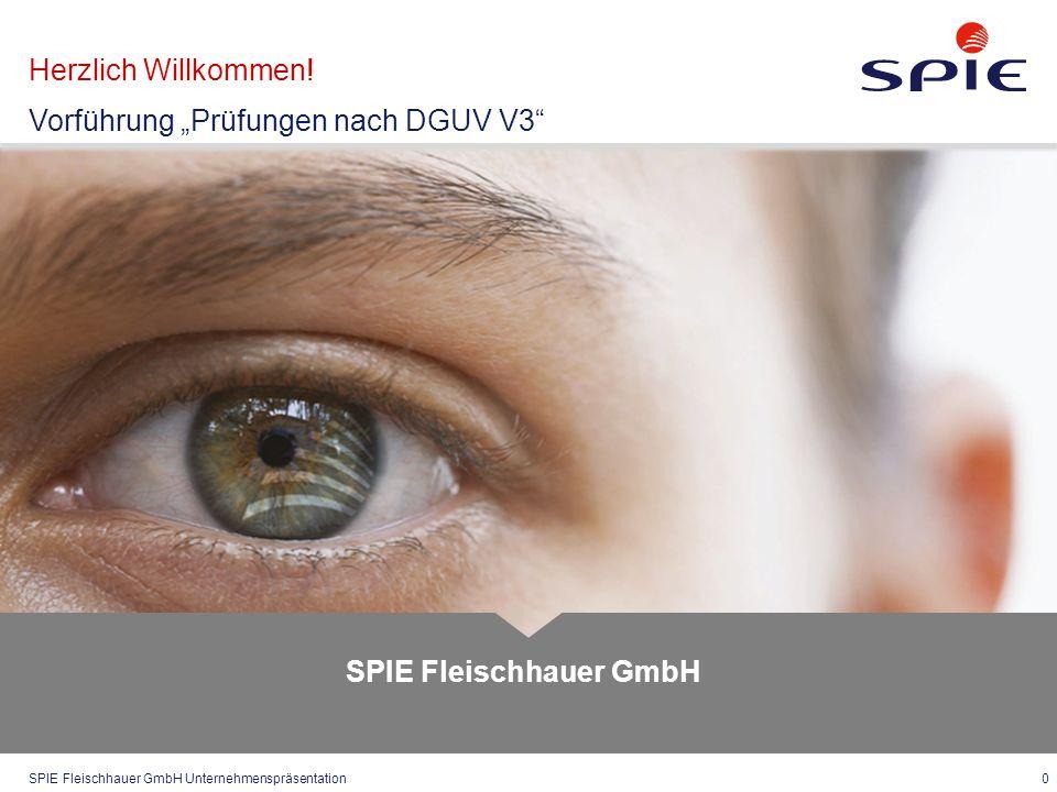 """SPIE Fleischhauer GmbH Unternehmenspräsentation 0 SPIE Fleischhauer GmbH Herzlich Willkommen! Vorführung """"Prüfungen nach DGUV V3"""""""