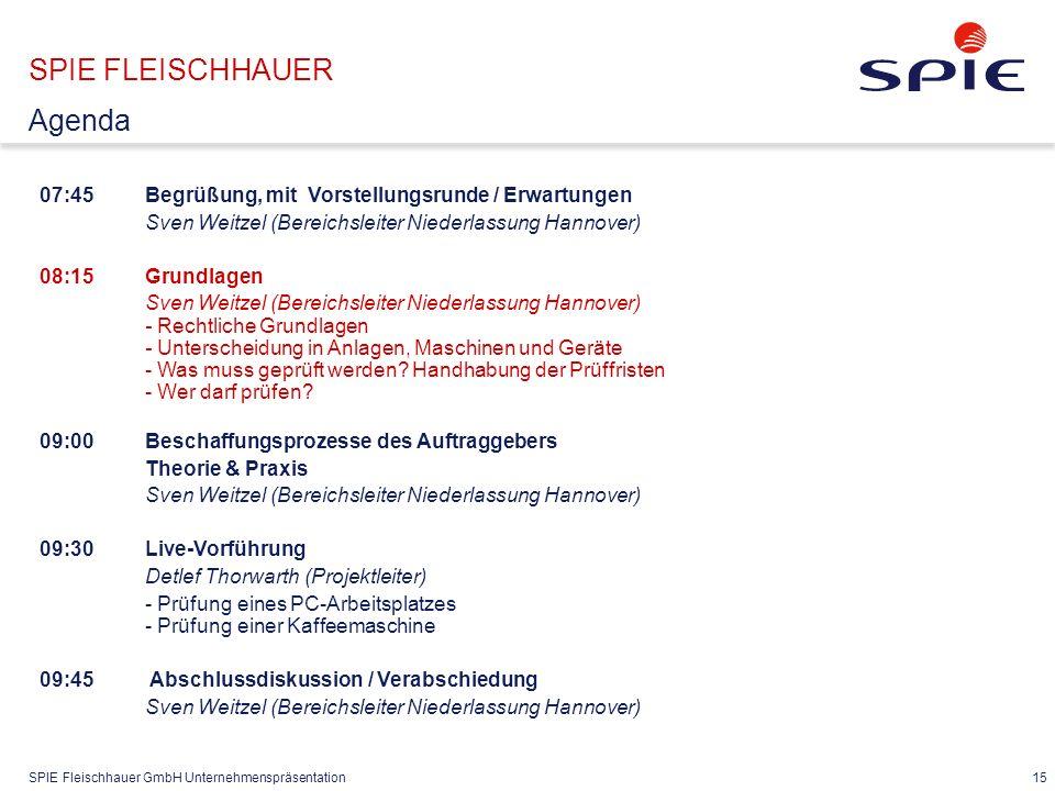 SPIE Fleischhauer GmbH Unternehmenspräsentation 15 07:45Begrüßung, mit Vorstellungsrunde / Erwartungen Sven Weitzel (Bereichsleiter Niederlassung Hann