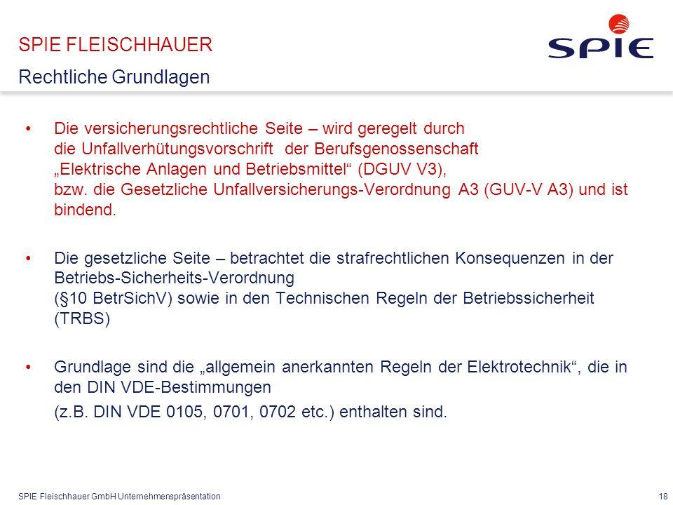 SPIE Fleischhauer GmbH Unternehmenspräsentation 18 Die versicherungsrechtliche Seite – wird geregelt durch die Unfallverhütungsvorschrift der Berufsge