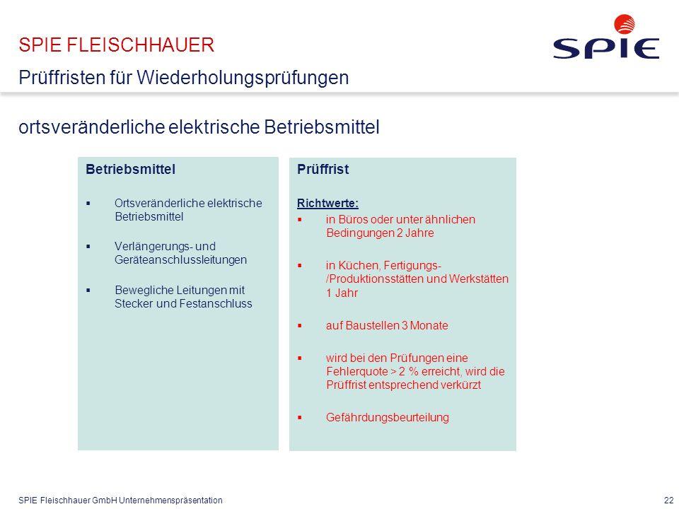 SPIE Fleischhauer GmbH Unternehmenspräsentation 22 SPIE FLEISCHHAUER Prüffristen für Wiederholungsprüfungen ortsveränderliche elektrische Betriebsmitt