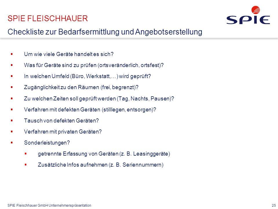 SPIE Fleischhauer GmbH Unternehmenspräsentation 25  Um wie viele Geräte handelt es sich?  Was für Geräte sind zu prüfen (ortsveränderlich, ortsfest)