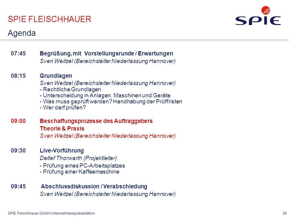 SPIE Fleischhauer GmbH Unternehmenspräsentation 26 07:45Begrüßung, mit Vorstellungsrunde / Erwartungen Sven Weitzel (Bereichsleiter Niederlassung Hann