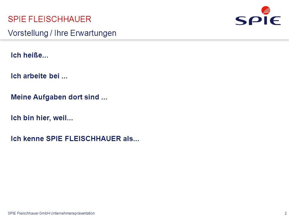 SPIE Fleischhauer GmbH Unternehmenspräsentation 2 Ich heiße... Ich arbeite bei... Meine Aufgaben dort sind... Ich bin hier, weil... Ich kenne SPIE FLE