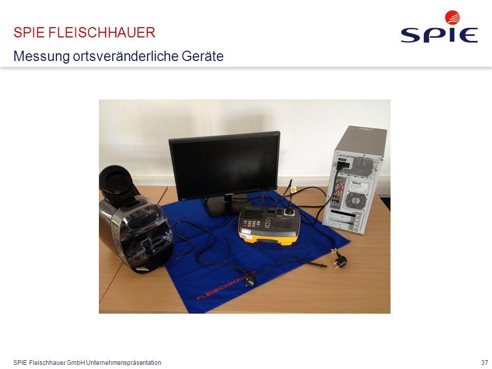 SPIE Fleischhauer GmbH Unternehmenspräsentation 37 SPIE FLEISCHHAUER Messung ortsveränderliche Geräte