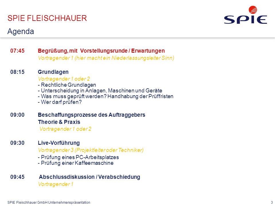 SPIE Fleischhauer GmbH Unternehmenspräsentation 3 07:45Begrüßung, mit Vorstellungsrunde / Erwartungen Vortragender 1 (hier macht ein Niederlassungslei