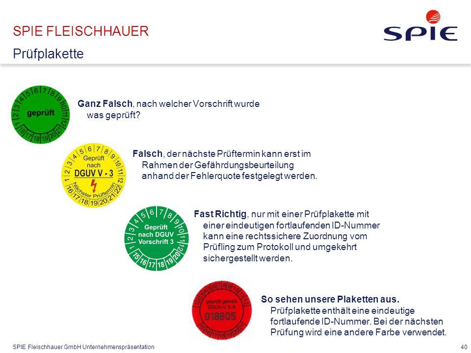 SPIE Fleischhauer GmbH Unternehmenspräsentation 40 SPIE FLEISCHHAUER Prüfplakette Falsch, der nächste Prüftermin kann erst im Rahmen der Gefährdungsbe