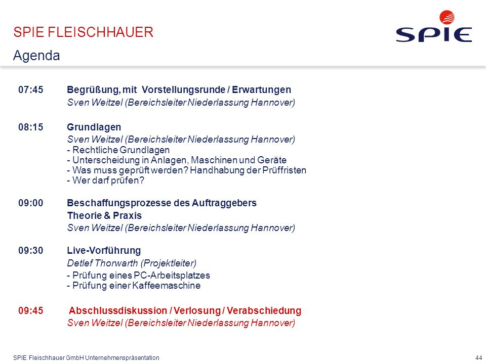 SPIE Fleischhauer GmbH Unternehmenspräsentation 44 07:45Begrüßung, mit Vorstellungsrunde / Erwartungen Sven Weitzel (Bereichsleiter Niederlassung Hann