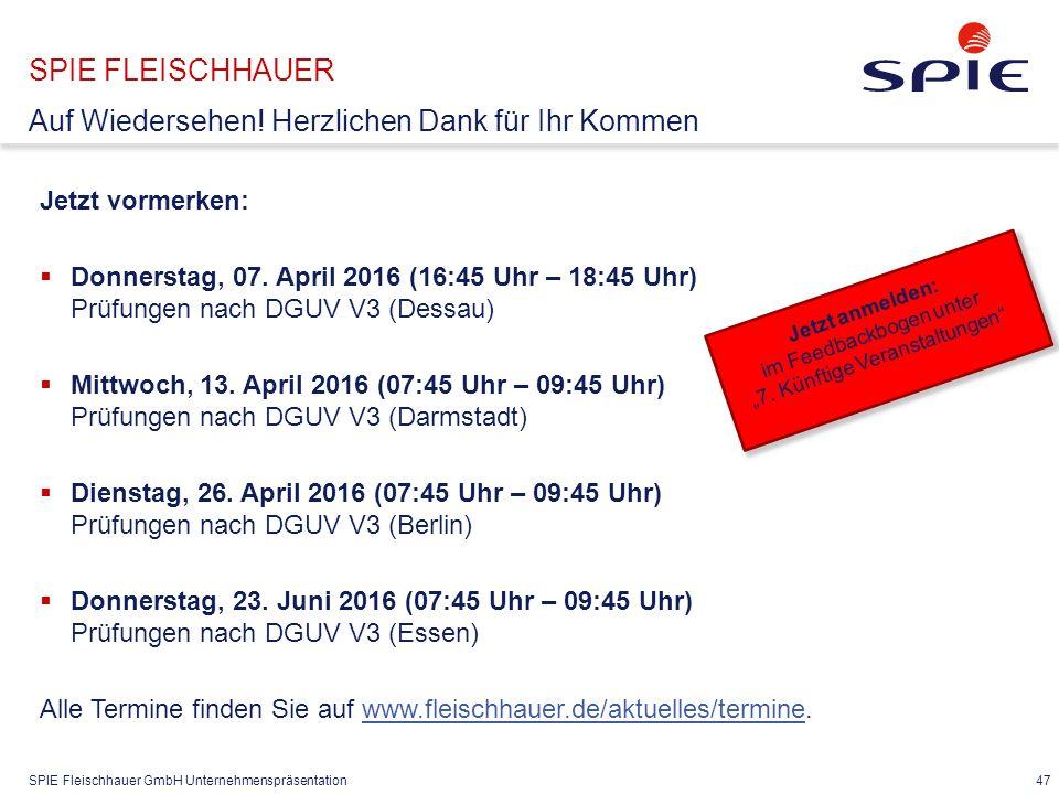 SPIE Fleischhauer GmbH Unternehmenspräsentation 47 SPIE FLEISCHHAUER Auf Wiedersehen! Herzlichen Dank für Ihr Kommen Jetzt vormerken:  Donnerstag, 07