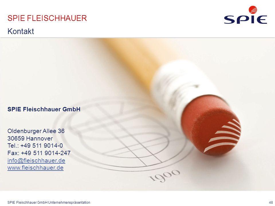 SPIE Fleischhauer GmbH Unternehmenspräsentation 48 SPIE Fleischhauer GmbH Oldenburger Allee 36 30659 Hannover Tel.: +49 511 9014-0 Fax: +49 511 9014-2