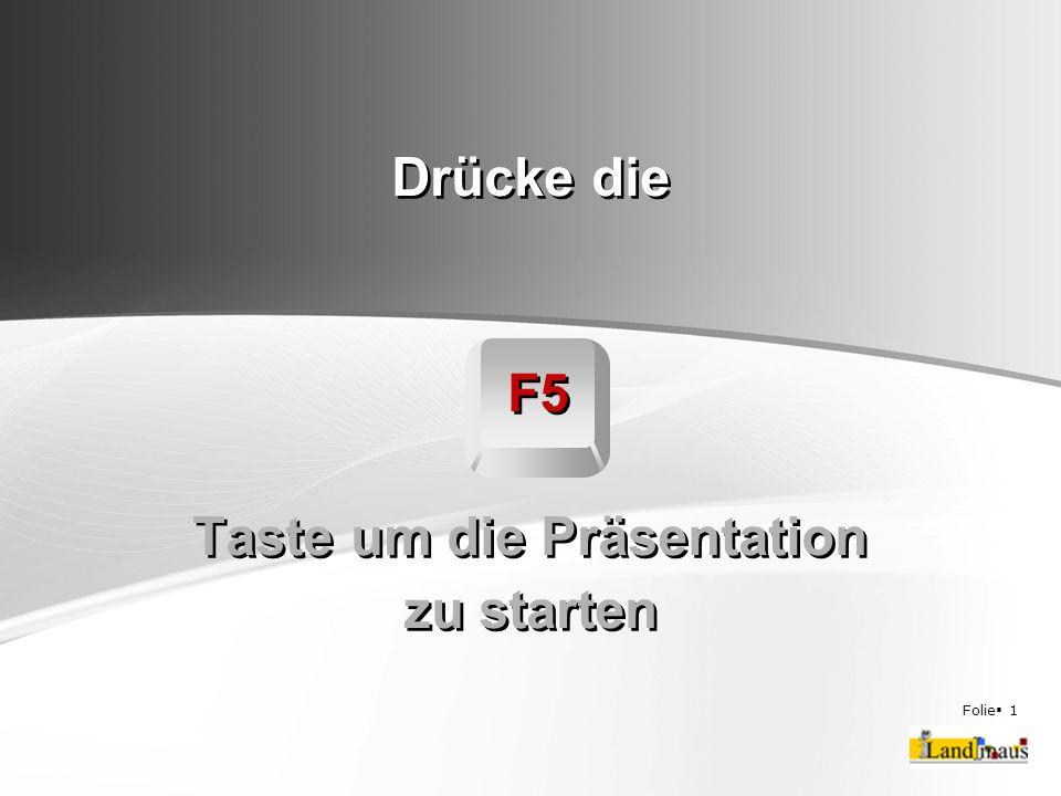 Folie  1 Drücke die F5 Taste um die Präsentation zu starten
