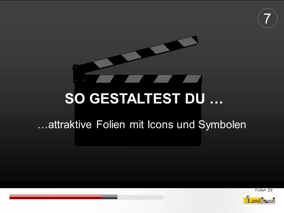 Folie  29 SO GESTALTEST DU … …attraktive Folien mit Icons und Symbolen 7