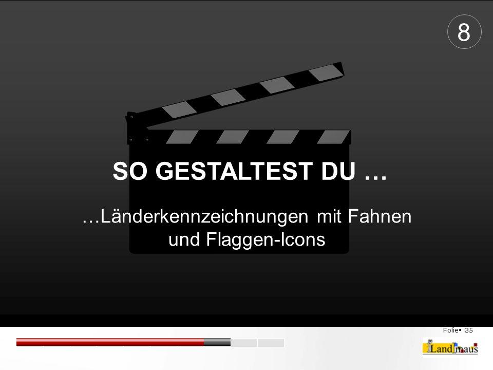Folie  35 SO GESTALTEST DU … …Länderkennzeichnungen mit Fahnen und Flaggen-Icons 8