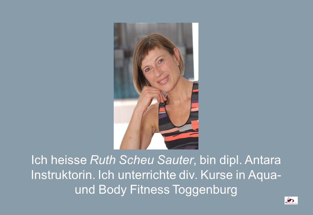 Ich heisse Ruth Scheu Sauter, bin dipl. Antara Instruktorin.