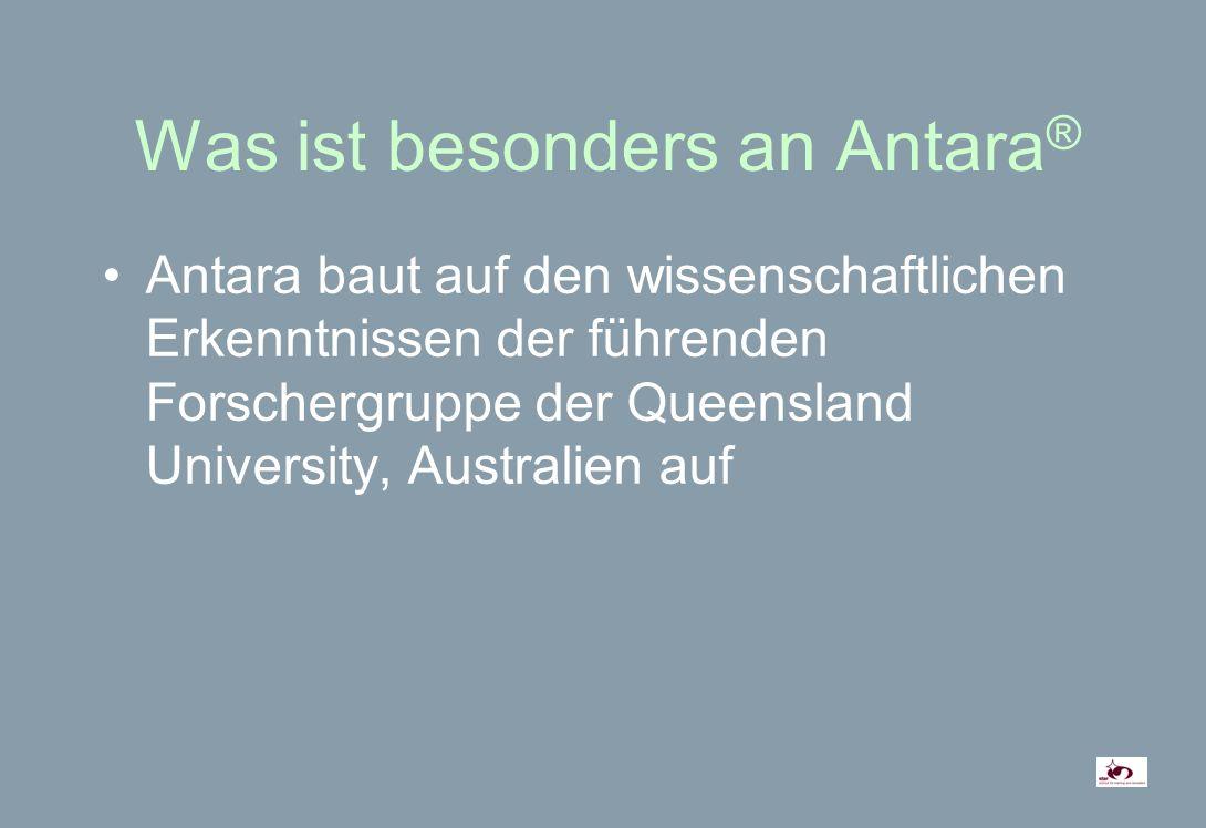 Was ist besonders an Antara ® Antara baut auf den wissenschaftlichen Erkenntnissen der führenden Forschergruppe der Queensland University, Australien auf