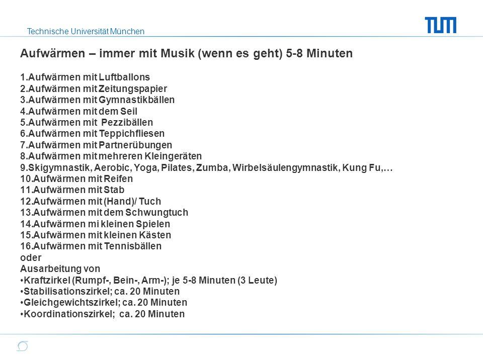 Technische Universität München Aufwärmen – immer mit Musik (wenn es geht) 5-8 Minuten 1.Aufwärmen mit Luftballons 2.Aufwärmen mit Zeitungspapier 3.Auf