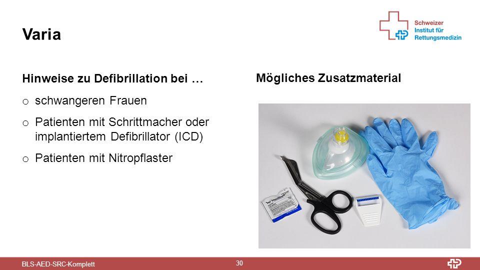 BLS-AED-SRC-Komplett 30 Varia Mögliches Zusatzmaterial Hinweise zu Defibrillation bei … o schwangeren Frauen o Patienten mit Schrittmacher oder implantiertem Defibrillator (ICD) o Patienten mit Nitropflaster