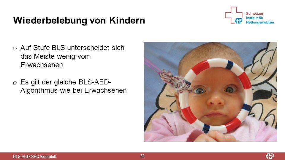 BLS-AED-SRC-Komplett 32 Wiederbelebung von Kindern o Auf Stufe BLS unterscheidet sich das Meiste wenig vom Erwachsenen o Es gilt der gleiche BLS-AED- Algorithmus wie bei Erwachsenen