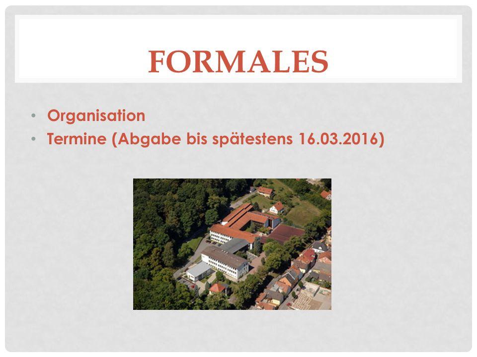 FORMALES Organisation Termine (Abgabe bis spätestens 16.03.2016)
