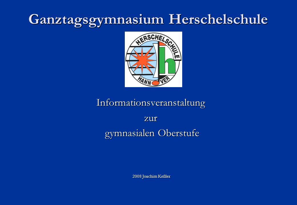 Ganztagsgymnasium Herschelschule Informationsveranstaltungzur gymnasialen Oberstufe gymnasialen Oberstufe 2008 Joachim Keßler 2008 Joachim Keßler