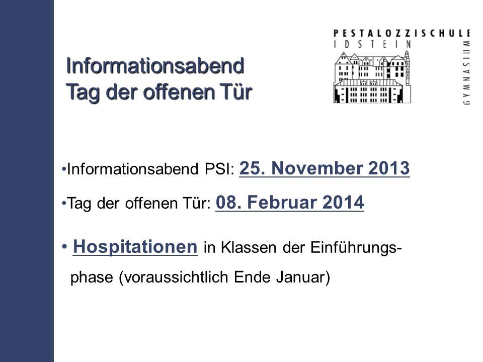 Informationsabend PSI: 25. November 2013 Tag der offenen Tür: 08.