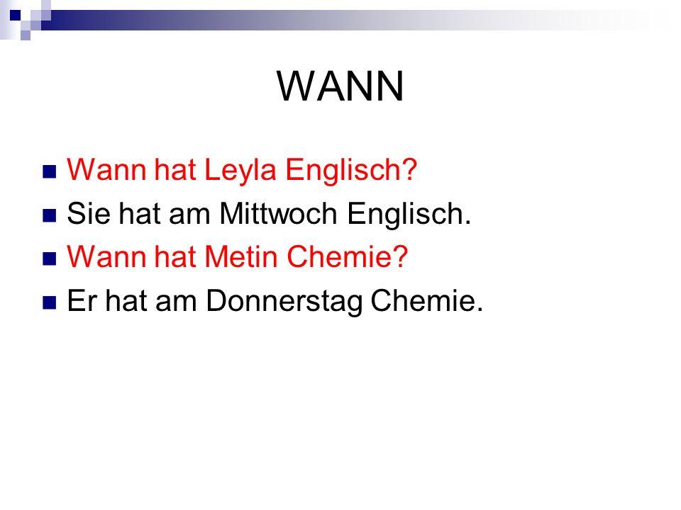WANN Wann hat Leyla Englisch. Sie hat am Mittwoch Englisch.