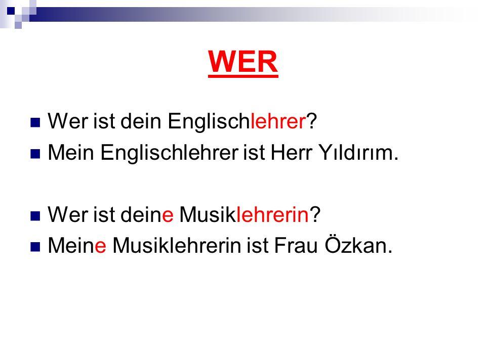 WER Wer ist dein Englischlehrer. Mein Englischlehrer ist Herr Yıldırım.