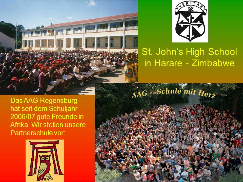 St. John's High School in Harare - Zimbabwe Das AAG Regensburg hat seit dem Schuljahr 2006/07 gute Freunde in Afrika. Wir stellen unsere Partnerschule