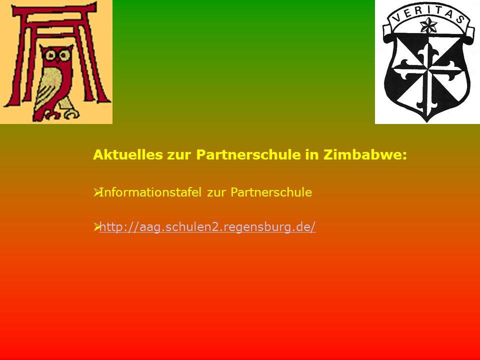Aktuelles zur Partnerschule in Zimbabwe:  Informationstafel zur Partnerschule  http://aag.schulen2.regensburg.de/ http://aag.schulen2.regensburg.de/