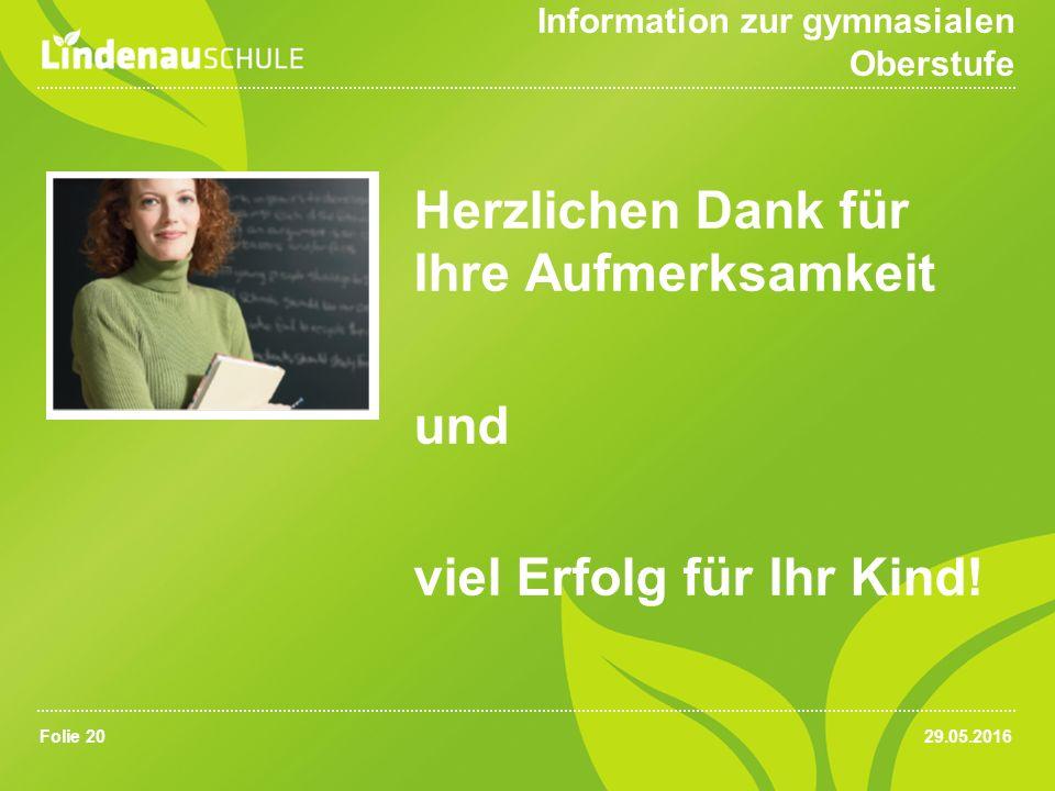 29.05.2016Folie 20 Information zur gymnasialen Oberstufe Herzlichen Dank für Ihre Aufmerksamkeit und viel Erfolg für Ihr Kind!
