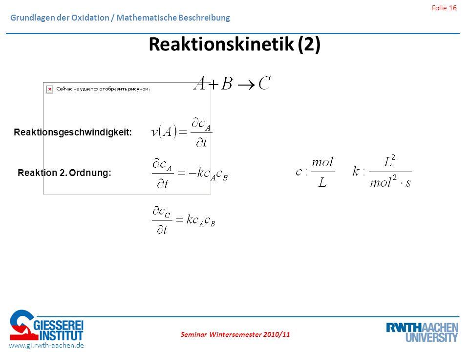 Seminar Wintersemester 2010/11 Folie 16 www.gi.rwth-aachen.de Reaktionskinetik (2) Reaktionsgeschwindigkeit: Reaktion 2.