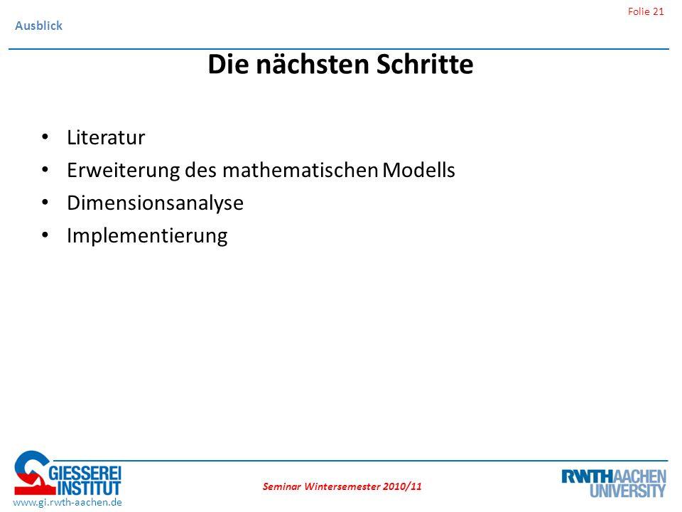 Seminar Wintersemester 2010/11 Folie 21 www.gi.rwth-aachen.de Die nächsten Schritte Literatur Erweiterung des mathematischen Modells Dimensionsanalyse Implementierung Ausblick