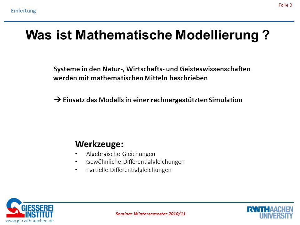 Seminar Wintersemester 2010/11 Folie 3 www.gi.rwth-aachen.de Einleitung Werkzeuge: Algebraische Gleichungen Gewöhnliche Differentialgleichungen Partielle Differentialgleichungen Was ist Mathematische Modellierung .