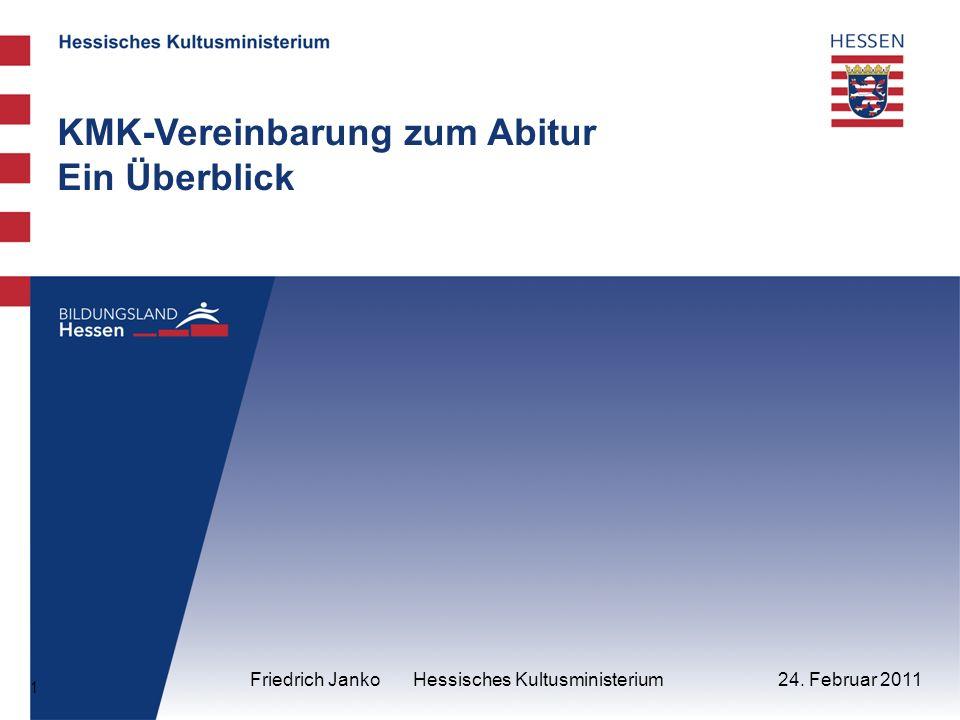 1 24. Februar 2011 KMK-Vereinbarung zum Abitur Ein Überblick Friedrich Janko Hessisches Kultusministerium