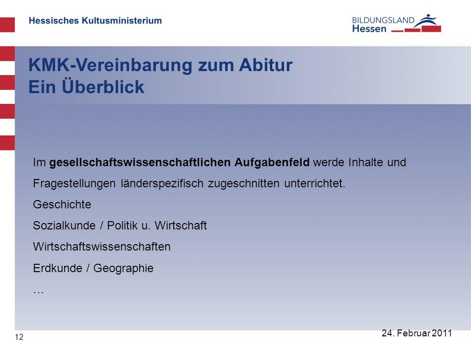 12 24. Februar 2011 KMK-Vereinbarung zum Abitur Ein Überblick Im gesellschaftswissenschaftlichen Aufgabenfeld werde Inhalte und Fragestellungen länder