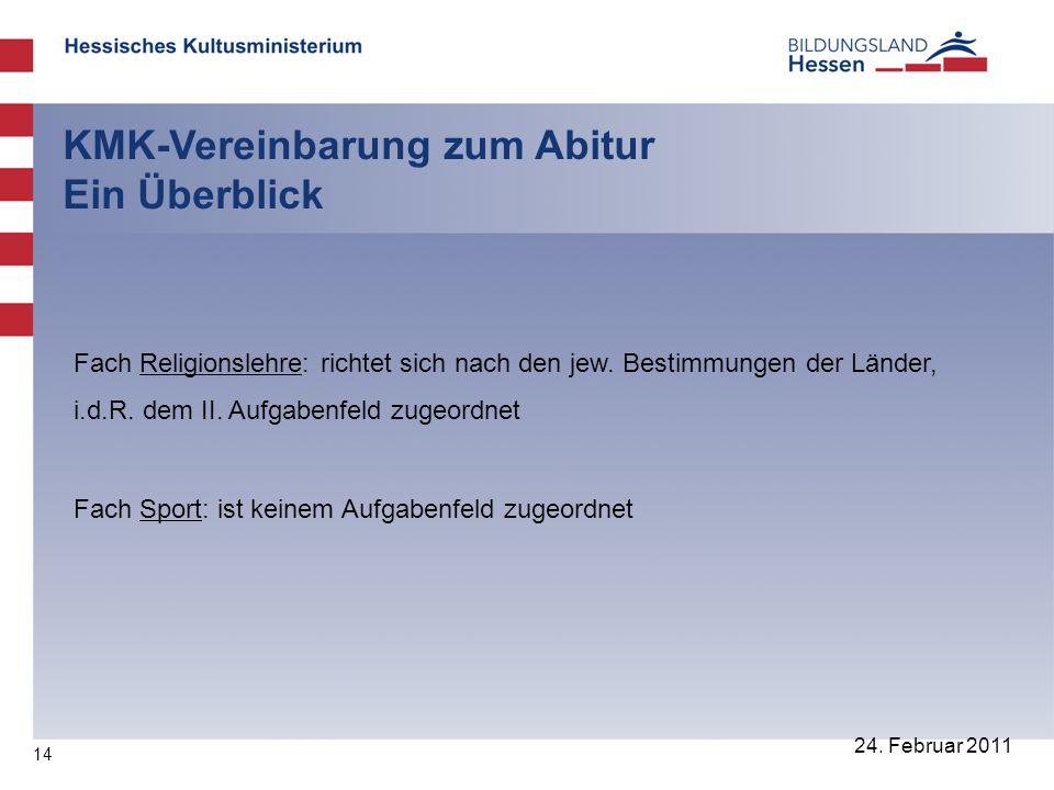 14 24. Februar 2011 KMK-Vereinbarung zum Abitur Ein Überblick Fach Religionslehre: richtet sich nach den jew. Bestimmungen der Länder, i.d.R. dem II.