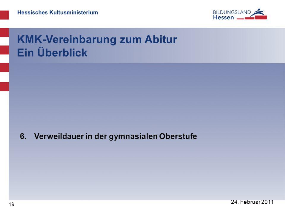 19 24. Februar 2011 KMK-Vereinbarung zum Abitur Ein Überblick 6. Verweildauer in der gymnasialen Oberstufe