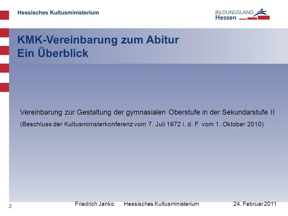 2 24. Februar 2011 KMK-Vereinbarung zum Abitur Ein Überblick Friedrich Janko Hessisches Kultusministerium Vereinbarung zur Gestaltung der gymnasialen