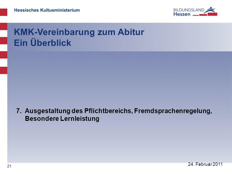21 24. Februar 2011 KMK-Vereinbarung zum Abitur Ein Überblick 7.Ausgestaltung des Pflichtbereichs, Fremdsprachenregelung, Besondere Lernleistung