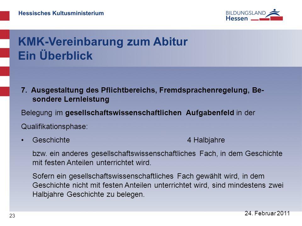 23 24. Februar 2011 KMK-Vereinbarung zum Abitur Ein Überblick 7. Ausgestaltung des Pflichtbereichs, Fremdsprachenregelung, Be- sondere Lernleistung Be