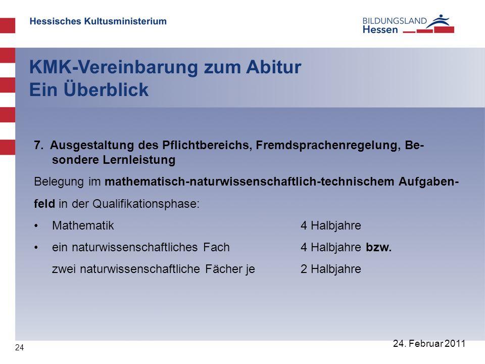 24 24. Februar 2011 KMK-Vereinbarung zum Abitur Ein Überblick 7. Ausgestaltung des Pflichtbereichs, Fremdsprachenregelung, Be- sondere Lernleistung Be