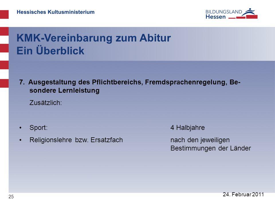 25 24. Februar 2011 KMK-Vereinbarung zum Abitur Ein Überblick 7. Ausgestaltung des Pflichtbereichs, Fremdsprachenregelung, Be- sondere Lernleistung Zu