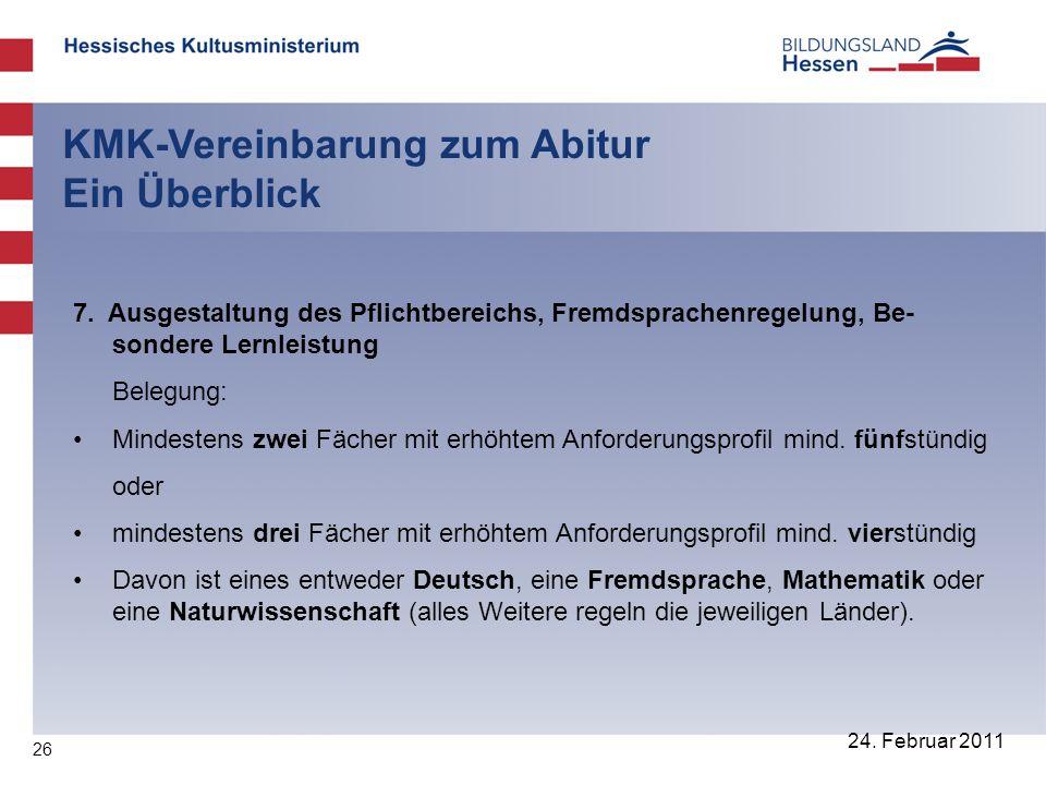 26 24. Februar 2011 KMK-Vereinbarung zum Abitur Ein Überblick 7. Ausgestaltung des Pflichtbereichs, Fremdsprachenregelung, Be- sondere Lernleistung Be