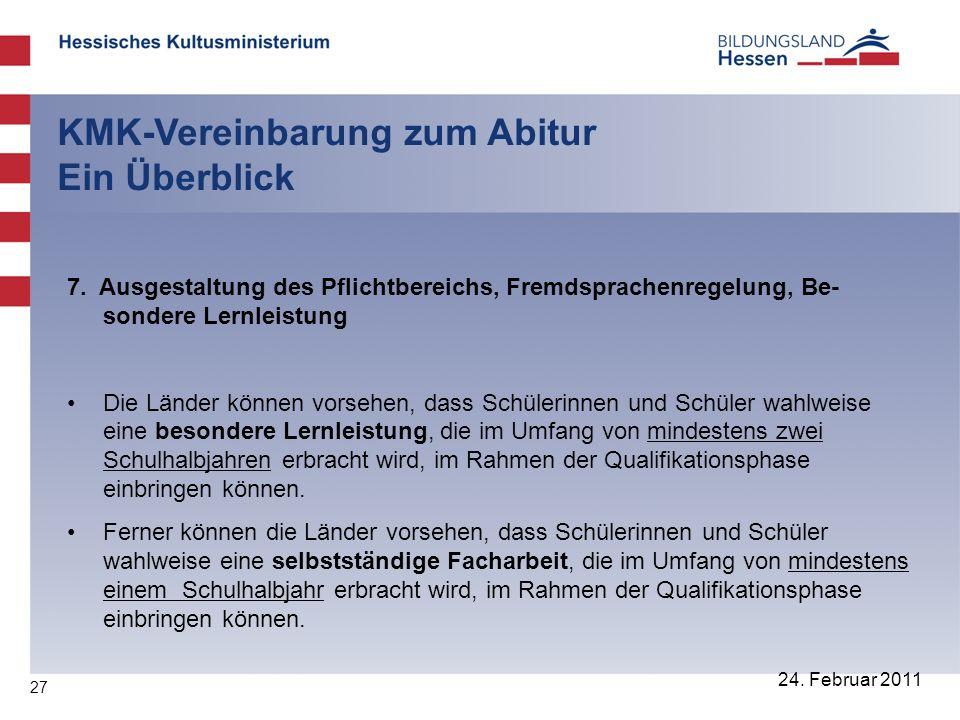 27 24. Februar 2011 KMK-Vereinbarung zum Abitur Ein Überblick 7. Ausgestaltung des Pflichtbereichs, Fremdsprachenregelung, Be- sondere Lernleistung Di