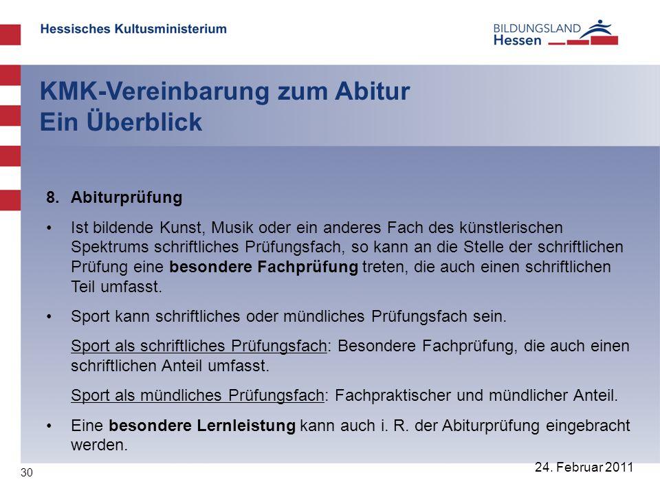 30 24. Februar 2011 KMK-Vereinbarung zum Abitur Ein Überblick 8. Abiturprüfung Ist bildende Kunst, Musik oder ein anderes Fach des künstlerischen Spek